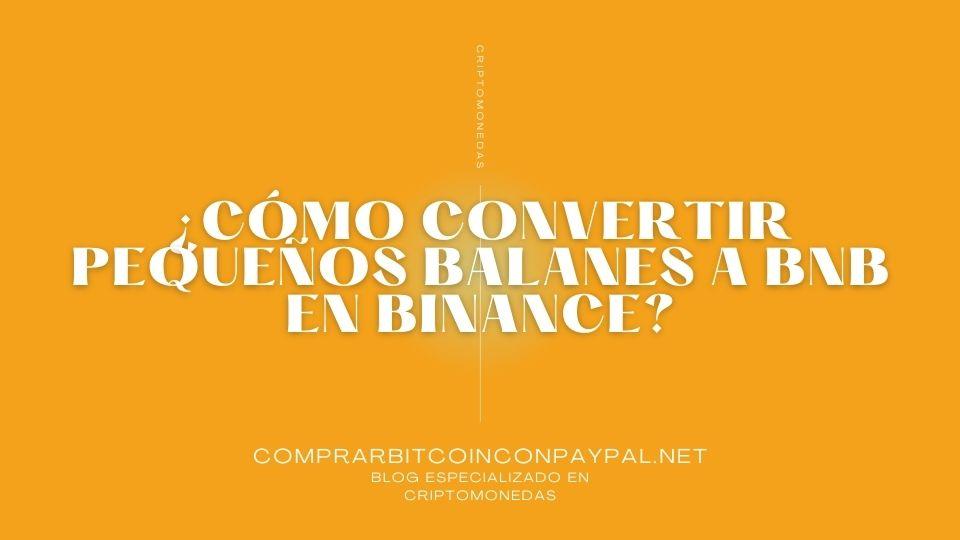 ¿Cómo convertir los pequeños balances a BNB en Binance?